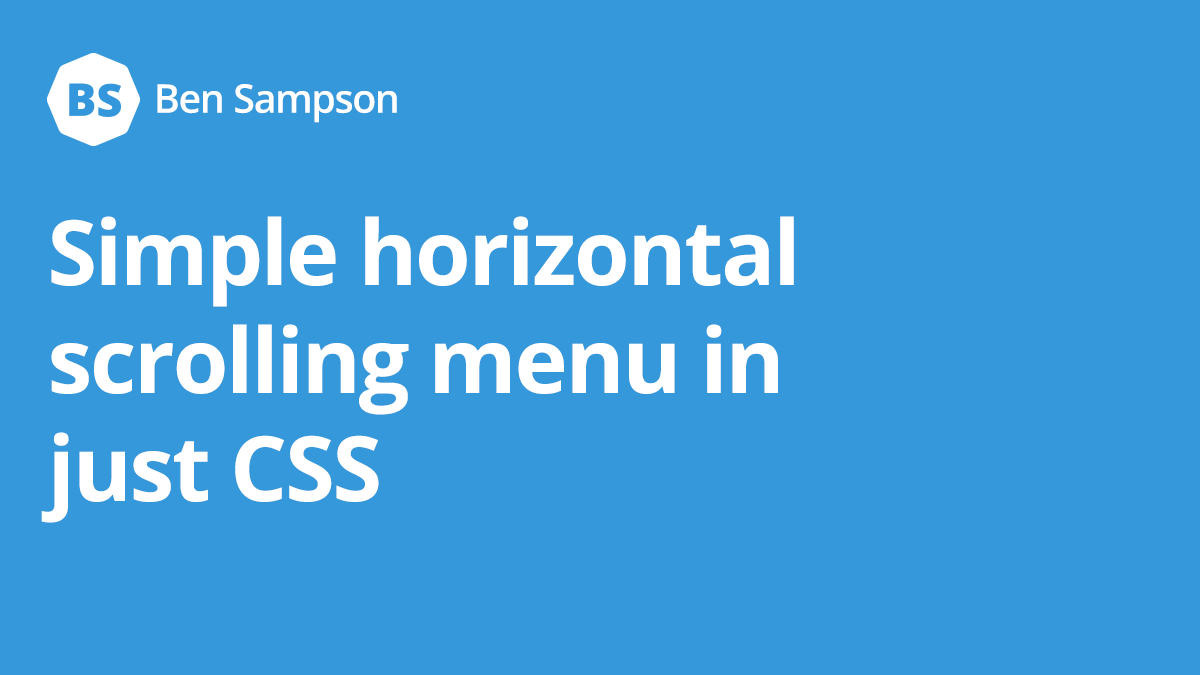 Simple horizontal scrolling menu in just CSS • Ben Sampson • Web